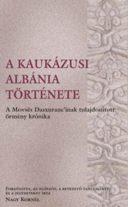 A kaukázusi Albánia története - A Movses Dasxuranc'inak tulajdonított örmény krónika -