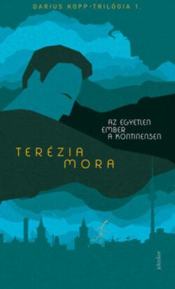 Az egyetlen ember a kontinensen - Darius Kopp-trilógia 1. - Terézia Mora