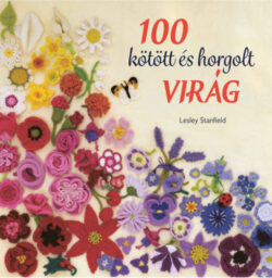 100 kötött és horgolt virág - Lesley Stanfield