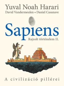 Sapiens - Rajzolt történelem II. - A civilizáció pillérei - Yuval Noah Harari