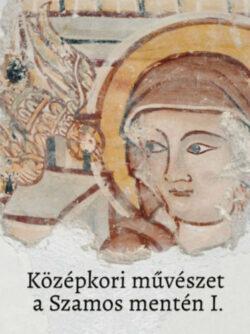 Középkori művészet a Szamos mentén I.-II. -