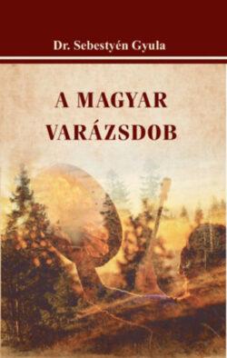 A magyar varázsdob - Dr. Sebestyén Gyula