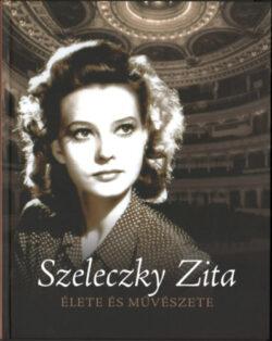 Szeleczky Zita élete és művészete - Jávor Zoltán