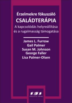 Érzelmekre fókuszáló családterápia - A kapcsolódás helyreállítása és a rugalmasság támogatása - James L. Furrow