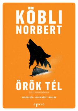Örök tél és más forgatókönyvek - Köbli Norbert
