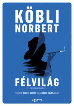 Félvilág és más forgatókönyvek - Köbli Norbert