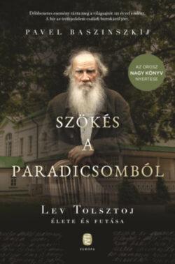 Szökés a paradicsomból - Lev Tolsztoj élete és futása - Pavel Baszinszkij
