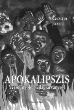 Apokalipszis - Verses napló a világjárványról - Csákvári József